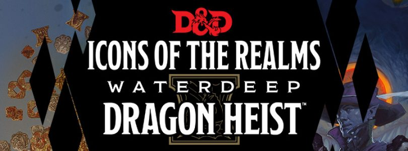 Waterdeep: Dragon Heist Icons of the Realms Available!
